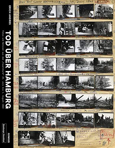 »Tod über Hamburg«: Fotos und Notizen aus dem »Feuersturm« – 25. Juli bis 1. August 1943