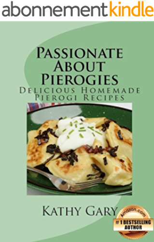 Passionate About Pierogies: Delicious Homemade Pierogi Recipes (Easy Ethnic Dishes Book 1) (English Edition)
