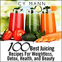 100 Best Juicing Recipes - For Weightless, Detox, Health, and Beauty Audiobook by Cy Mann Narrated by Jessie Goodwin