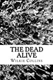 The Dead Alive, Wilkie Collins, 1481972936