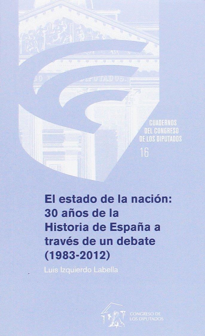 El estado de la nación: 30 años de la historia de España a través de un debate 1983-2012: Amazon.es: Luis Izquierdo Labella: Libros