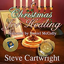 A Christmas for Healing: Steve Cartwright's Christmas, Book 1 Audiobook by Steve Cartwright Narrated by Daniel McColly