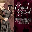 Grand Central: Original Stories of Postwar Love and Reunion Audiobook by Melanie Benjamin, Jenna Blum, Sarah Jio, Sarah McCoy, Karen White, Amanda Hodgkinson, Pam Jenoff, Kristina McMorris, Alyson Richman, Erika Robuck Narrated by Carla Mercer-Meyer