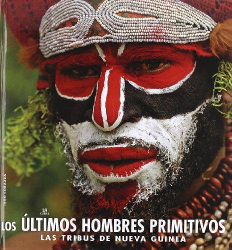 Descargar Libro Los Últimos Hombres Primitivos: Las Tribus De Nueva Guinea Iago Corazza