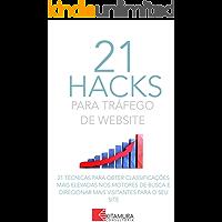 21 Hacks Para Tráfego De Website: 21 Técnicas Para Obter Classificações Mais Elevadas Nos Motores De Busca E Direcionar Mais Visitantes Para O Seu Site