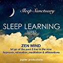 Zen Mind, Let Go Of The Past & Live In The Now: Sleep Learning, Hypnosis, Relaxation, Meditation & Affirmations Speech by  Jupiter Productions Narrated by Anna Thompson