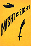 Might is Right: Or, The Survival of the Fittest