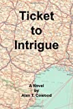 Ticket to Intrigue, Alan T. Cowood, 1553691431