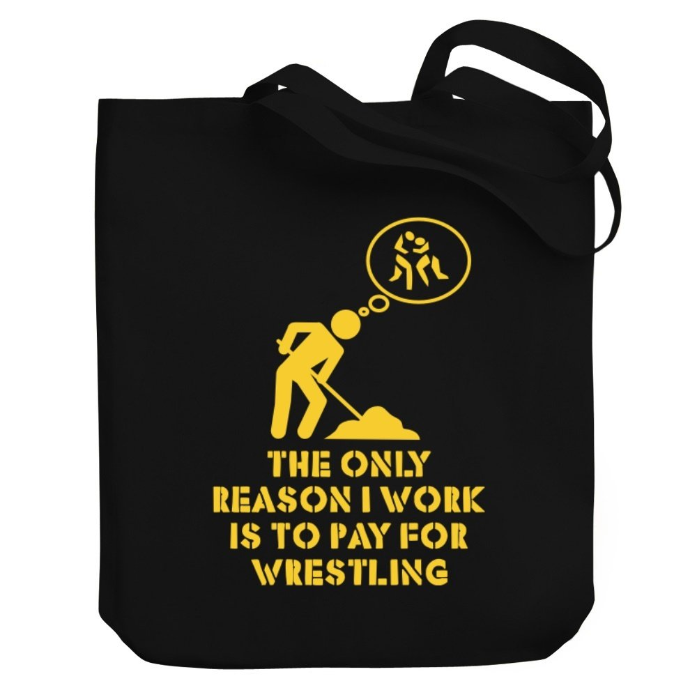 Teeburon The only reason I work is to pay for Wrestling Canvas Tote Bag
