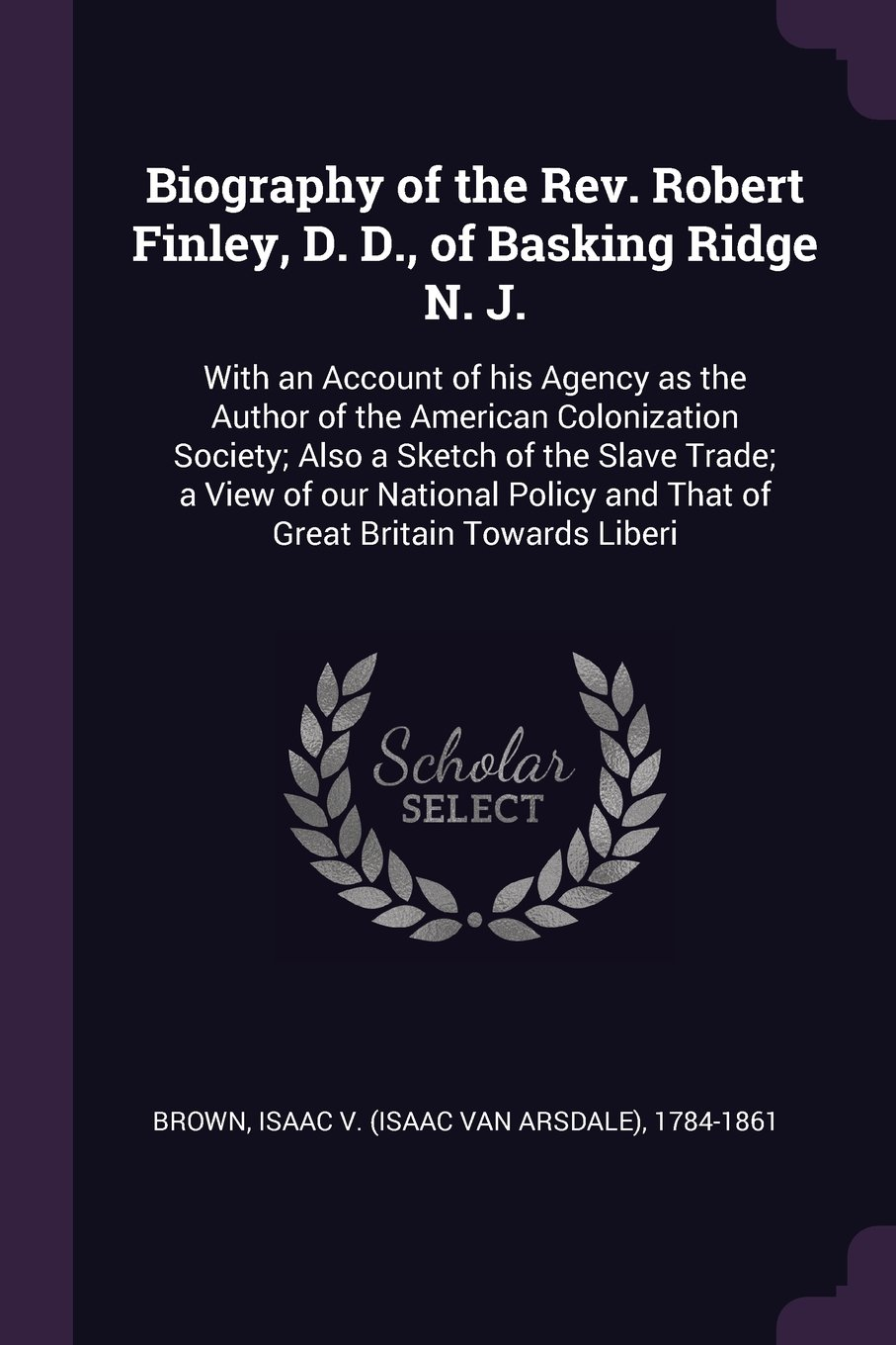 Download Biography of the Rev. Robert Finley, D. D., of Basking Ridge N. J.: With an Account of his Agency as the Author of the American Colonization Society; ... and That of Great Britain Towards Liberi ebook