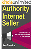 Authority Internet Seller: Sell Stuff Online via YouTube Product Reviews & eBay Arbitrage