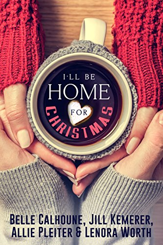 I'll Be Home For Christmas: Four Inspirational Holiday Novellas by [Calhoune, Belle, Kemerer, Jill, Pleiter, Allie, Worth, Lenora]
