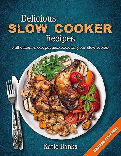 Delicious Slow Cooker Recipes: Full Colour Crock Pot Cookbook for your Slow Cooker by Katie Banks