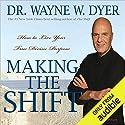 Making the Shift: How to Live Your True Divine Purpose Rede von Wayne W. Dyer Gesprochen von: Wayne W. Dyer
