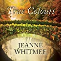 True Colours Audiobook by Jeanne Whitmee Narrated by Julie Maisey