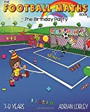 The Football Maths Book - The Birthday Party: A Key Stage 1 and Key Stage 2 maths book for children who love soccer
