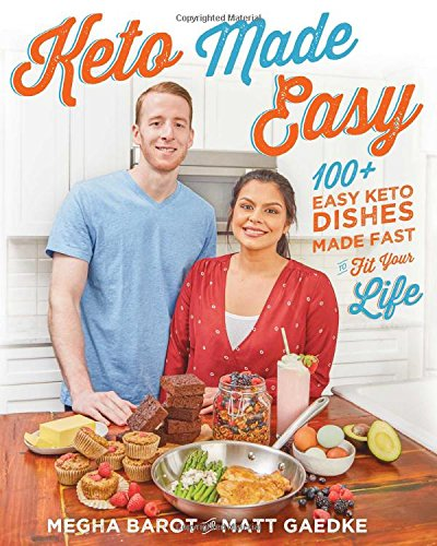 Keto Made Easy: 100+ Easy Keto Dishes Made Fast to Fit Your Life by Megha Barot, Matt Gaedke