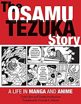 The Osamu Tezuka Story: A Life in Manga and Anime by Toshio Ban