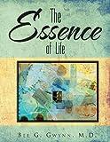 The Essence of Life, Bee G. Gwynn, 1465378588
