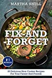 Fix-and-Forget: 25 Delicious Slow Cooker Recipes For Your Family And Friends ( Slow Cooker, Crock Pot, Slow Cooker Cookbook, Fix-and-Forget, Crock Pot Recipes, Slow Cooker Recipes)