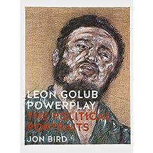 Leon Golub Powerplay: The Political Portraits