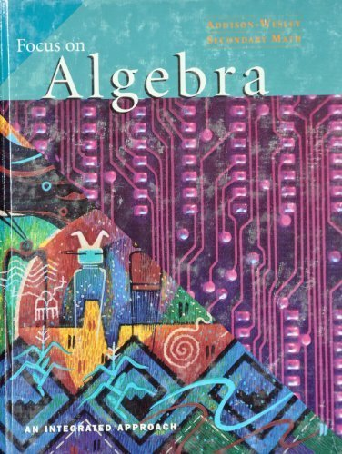 Focus on Algebra: An Integrated Approach (Addison-Wesley Secondary Math)