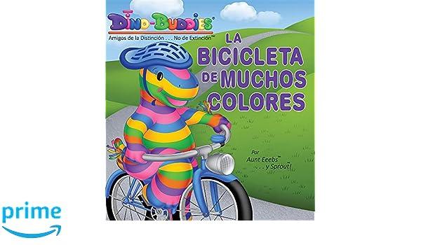 La Bicicleta de Muchos Colores (Spanish Edition): Aunt Eeebs, Sprout: 9781943836994: Amazon.com: Books