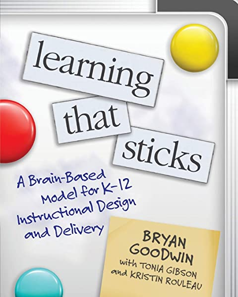 Learning That Sticks: A Brain-Based Model for K-12 Instructional Design and Delivery: Goodwin, Bryan, Gibson, Tonia, Rouleau, Kristin: 9781416629108: Amazon.com: Books