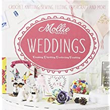 Mollie Makes: Weddings: Crochet, knitting, sewing, felting, papercraft and more by Mollie Makes (2014-02-06)