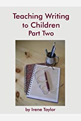 Teaching Writing to Children Part Two: Expository and Persuasive Writing Kindle Edition