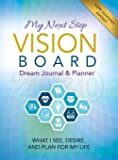My Next Step Vision Board Dream Journal & Planner: What I See, Desire, And Plan For My Life 2020