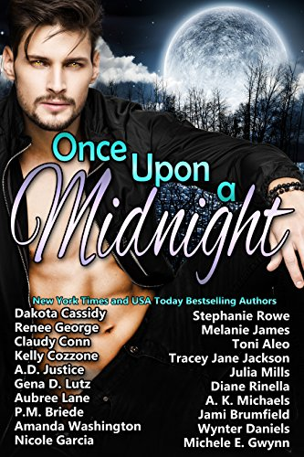 Once Upon A Midnight by [Rowe, Stephanie, Cassidy, Dakota, James, Melanie, George, Renee, Aleo, Toni, Conn, Claudy, Jackson, Tracey Jane, Cozzone, Kelly, Mills, Julia, Lutz, Gena D., Rinella, Diane , Lane, Aubree, Michaels, A.K., Briede, PM, Brumfield, Jami, Washington, Amanda, Daniels, Wynter , Garcia, Nicole, Gwynn, Michele E., A.D. Justice]