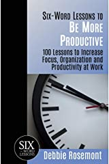 Six-Word Lessons to Be More Productive: 100 Six-Word Lessons to Increase Your Focus, Organization and Productivity (The Six-Word Lessons Series) Paperback