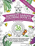 Sobriety Garden Coloring Book #2: An adult coloring book with 36 gorgeous designs centered around recovery with illustrated slogans, sayings, and all 12 steps from Alcoholics Anonymous.