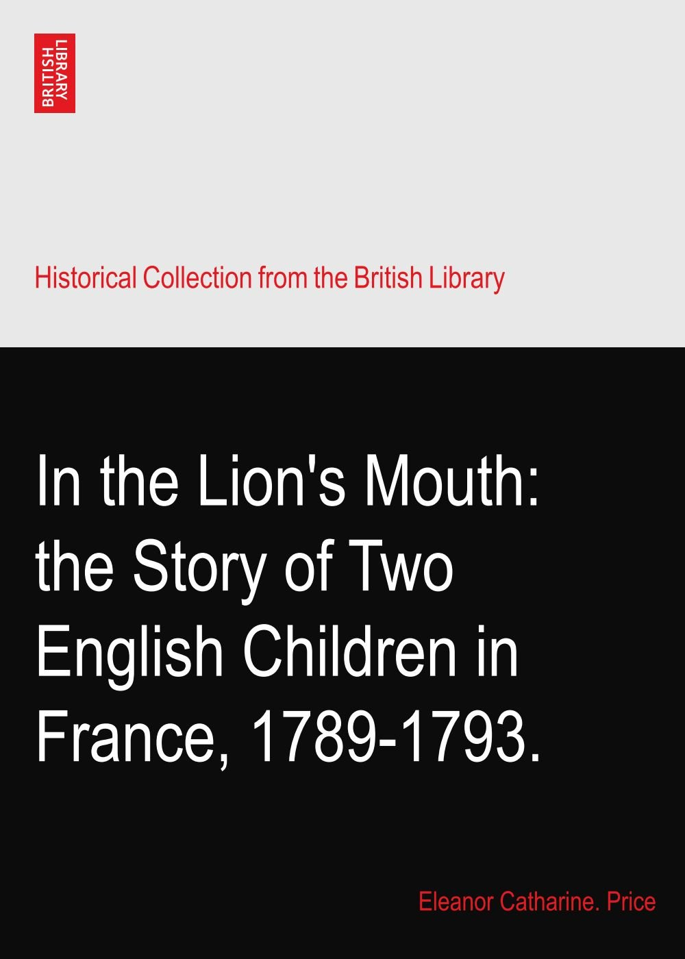 In the Lion's Mouth: the Story of Two English Children in France, 1789-1793. PDF