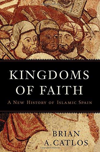 Kingdoms of Faith: A New History of Islamic Spain (The Rise And Fall Of Islamic Spain)
