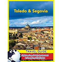Toledo & Segovia Travel Guide: Sightseeing, Hotel, Restaurant & Shopping Highlights