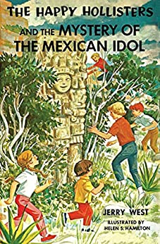 The Happy Hollisters and the Mystery of the Mexican Idol: (Volume 31) by [West, Jerry]