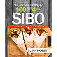 SIBO Cookbook: 100 SIBO Recipes and Four Week Meal Plan to Manage Small Intestinal Bacterial Overgrowth