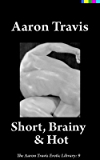 Short, Brainy & Hot (The Aaron Travis Erotic Library Book 9)
