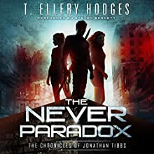 The Never Paradox: Chronicles of Jonathan Tibbs, Book 2 Audiobook by T. Ellery Hodges Narrated by Steven Barnett