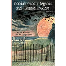 Florida's Ghostly Legends and Haunted Folklore: Volume 2: North Florida and St. Augustine