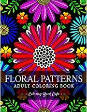Floral Patterns Coloring Book: An Adult Coloring Book Featuring the World's Most Beautiful Floral Patterns for Stress Relief and Relaxation
