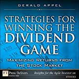 Strategies for Winning the Dividend Game: Maximizing Returns from the Stock Market (FT Press Delivers Insights for the Agile Investor)