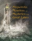 Shipwrecks, Monsters, and Mysteries of the Great Lakes, Ed Butts, 1770492062