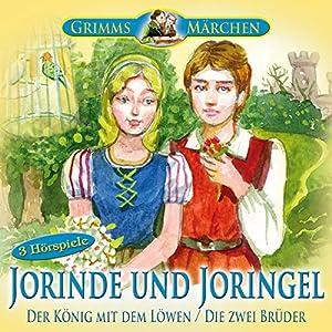 Jorinde und Joringel / Der König mit dem Löwen / Die zwei Brüder Hörspiel