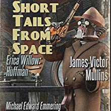 Short Tails from Space: Short Stories from Outer-Space, Book 1 Audiobook by James Mullins, Eirca Huffman, Michael Emmering Narrated by James McSorley
