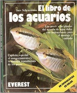 El libro de los acuarios: Los peces y las plantas del acuario de agua dulce con instrucciones para el montaje y cuidado.Capítulo especial: el reproductora ...