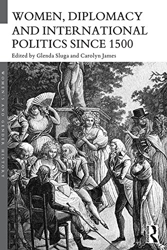 Women, Diplomacy and International Politics since 1500 (Women's and Gender History)