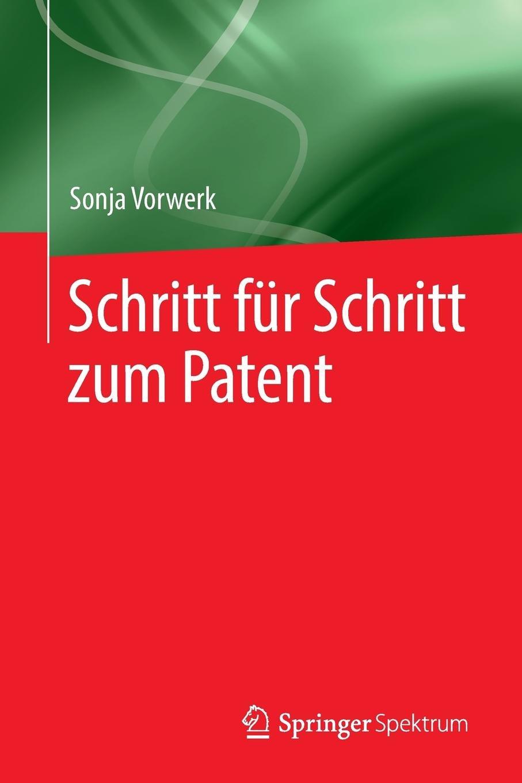 Schritt für Schritt zum Patent Taschenbuch – 5. Juli 2018 Sonja Vorwerk Springer Spektrum 366255965X LAW / International